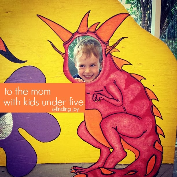To the mom with kids under five